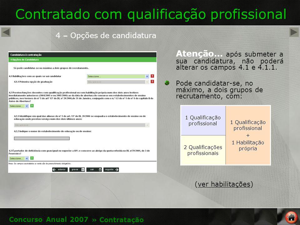 Contratado com qualificação profissional 4 – Opções de candidatura Atenção… após submeter a sua candidatura, não poderá alterar os campos 4.1 e 4.1.1.