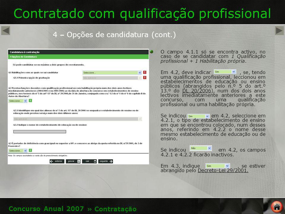 Contratado com qualificação profissional 4 – Opções de candidatura (cont.) O campo 4.1.1 só se encontra activo, no caso de se candidatar com 1 Qualificação profissional + 1 Habilitação própria.