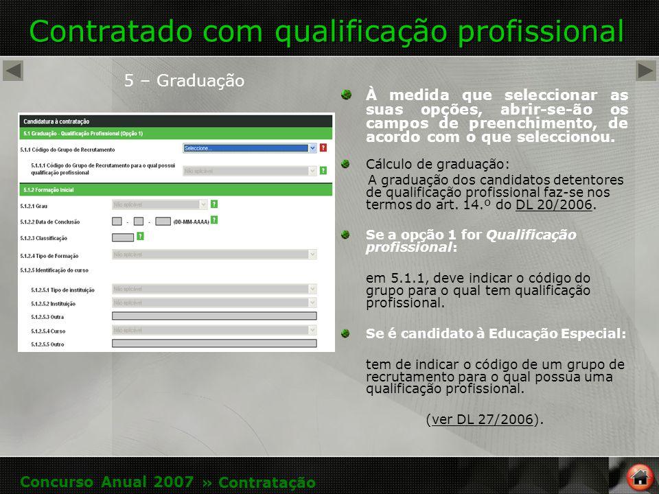 Contratado com qualificação profissional 5 – Graduação À medida que seleccionar as suas opções, abrir-se-ão os campos de preenchimento, de acordo com o que seleccionou.