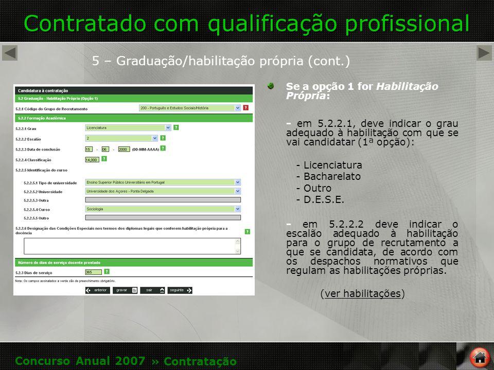 Contratado com qualificação profissional Se a opção 1 for Habilitação Própria: - em 5.2.2.1, deve indicar o grau adequado à habilitação com que se vai candidatar (1ª opção): - Licenciatura - Bacharelato - Outro - D.E.S.E.