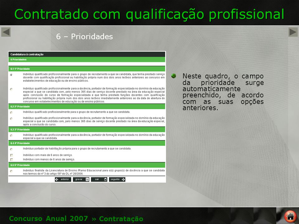 Contratado com qualificação profissional 6 – Prioridades Neste quadro, o campo da prioridade surge automaticamente preenchido, de acordo com as suas opções anteriores.