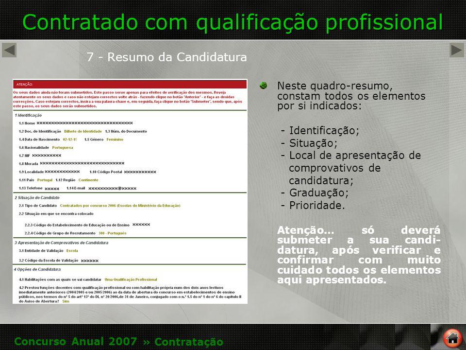 Contratado com qualificação profissional 7 - Resumo da Candidatura Neste quadro-resumo, constam todos os elementos por si indicados: - Identificação; - Situação; - Local de apresentação de comprovativos de candidatura; - Graduação; - Prioridade.