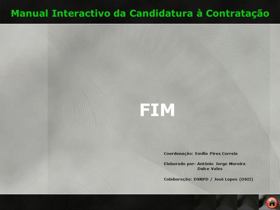 Manual Interactivo da Candidatura à Contratação FIM Coordenação: Emília Pires Correia Elaborado por: António Jorge Moreira Dulce Vales Colaboração: DSRPD / José Lopes (DSII)