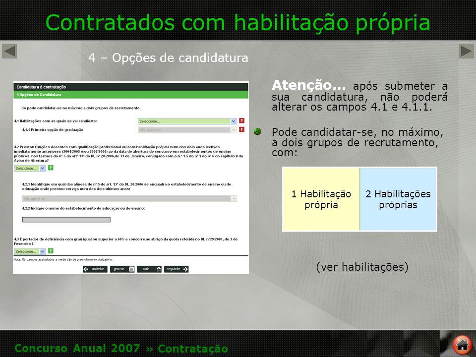 Contratados com habilitação própria 4 – Opções de candidatura 1 Habilitação própria 2 Habilitações próprias Atenção… após submeter a sua candidatura, não poderá alterar os campos 4.1 e 4.1.1.