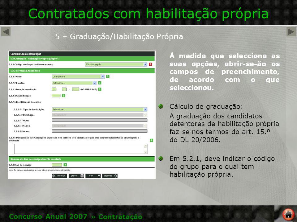 Contratados com habilitação própria 5 – Graduação/Habilitação Própria À medida que selecciona as suas opções, abrir-se-ão os campos de preenchimento, de acordo com o que seleccionou.