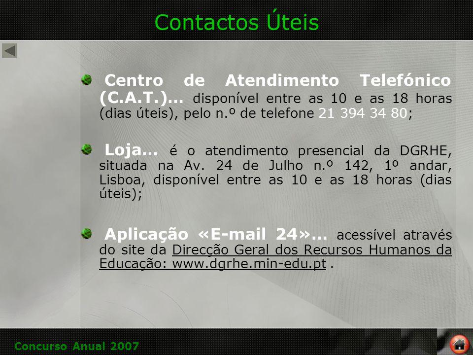 Contactos Úteis Centro de Atendimento Telefónico (C.A.T.)… disponível entre as 10 e as 18 horas (dias úteis), pelo n.º de telefone 21 394 34 80; Loja… é o atendimento presencial da DGRHE, situada na Av.