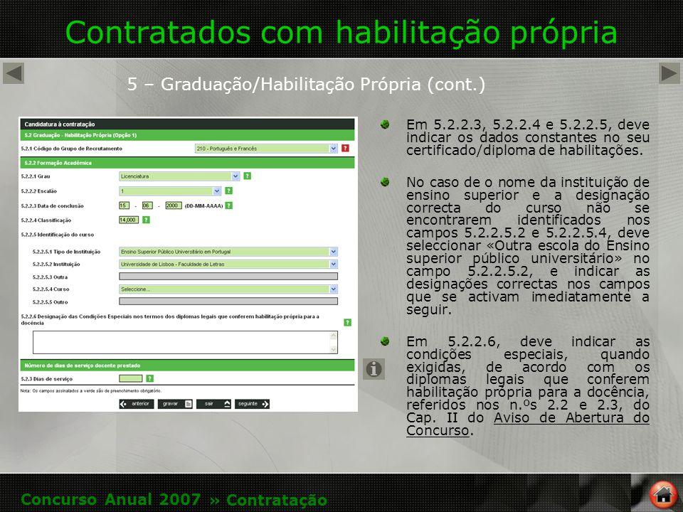 Contratados com habilitação própria Em 5.2.2.3, 5.2.2.4 e 5.2.2.5, deve indicar os dados constantes no seu certificado/diploma de habilitações.