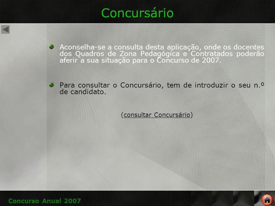 Concursário Aconselha-se a consulta desta aplicação, onde os docentes dos Quadros de Zona Pedagógica e Contratados poderão aferir a sua situação para o Concurso de 2007.