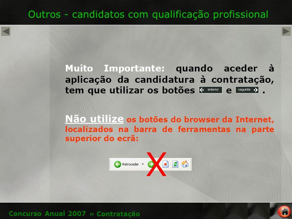 Outros - candidatos com qualificação profissional Muito Importante: quando aceder à aplicação da candidatura à contratação, tem que utilizar os botões e.