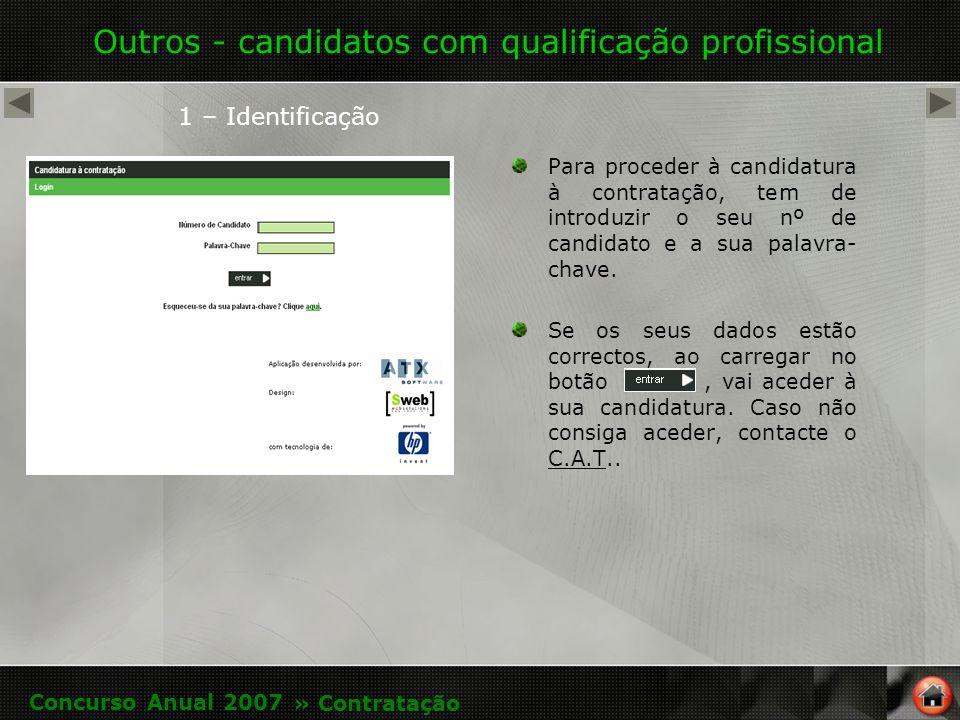 Outros - candidatos com qualificação profissional Para proceder à candidatura à contratação, tem de introduzir o seu nº de candidato e a sua palavra- chave.