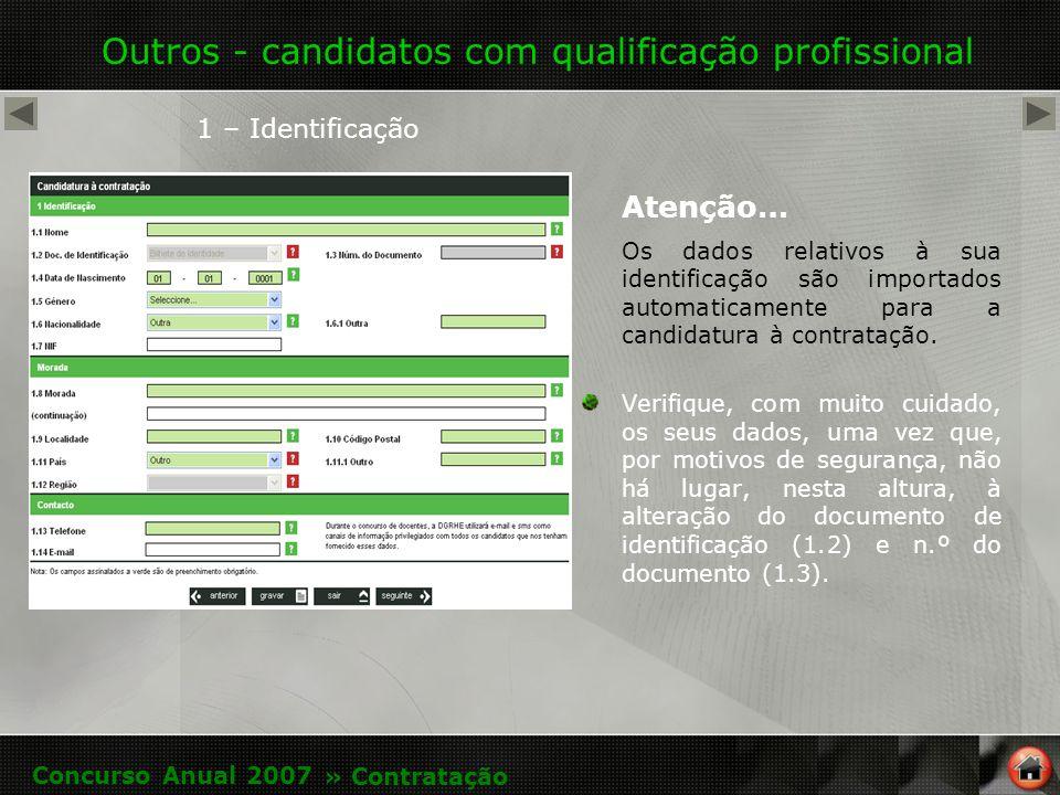 Outros - candidatos com qualificação profissional 1 – Identificação Atenção… Os dados relativos à sua identificação são importados automaticamente para a candidatura à contratação.