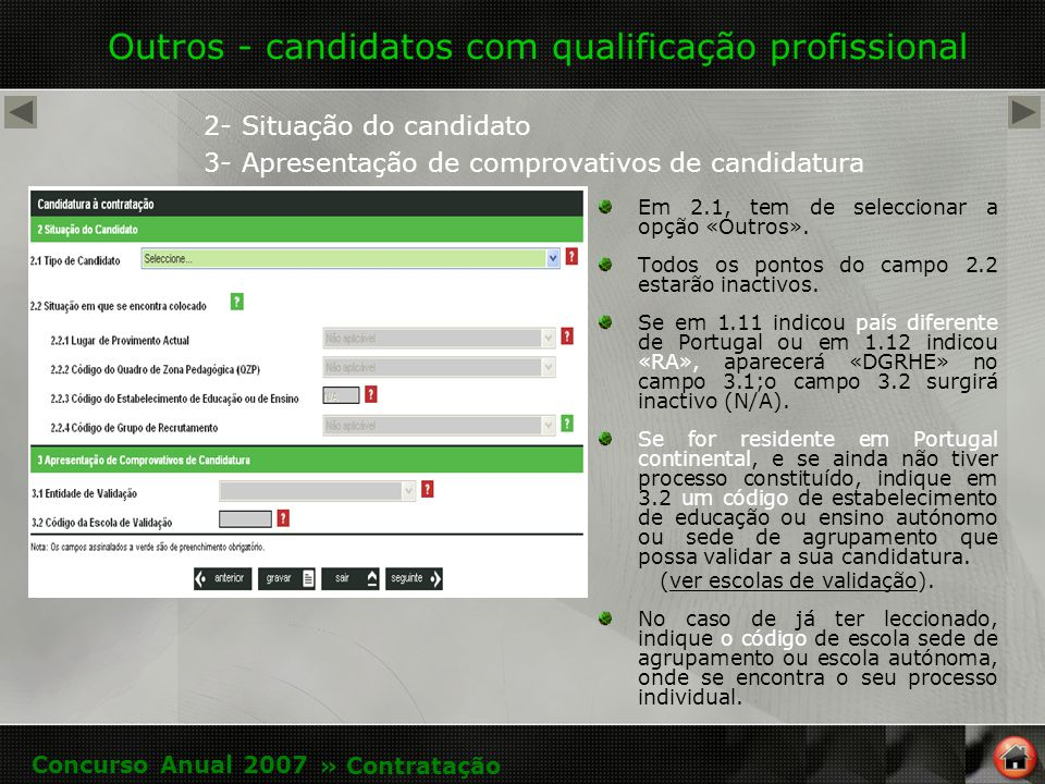 Outros - candidatos com qualificação profissional 2- Situação do candidato 3- Apresentação de comprovativos de candidatura Em 2.1, tem de seleccionar a opção «Outros».