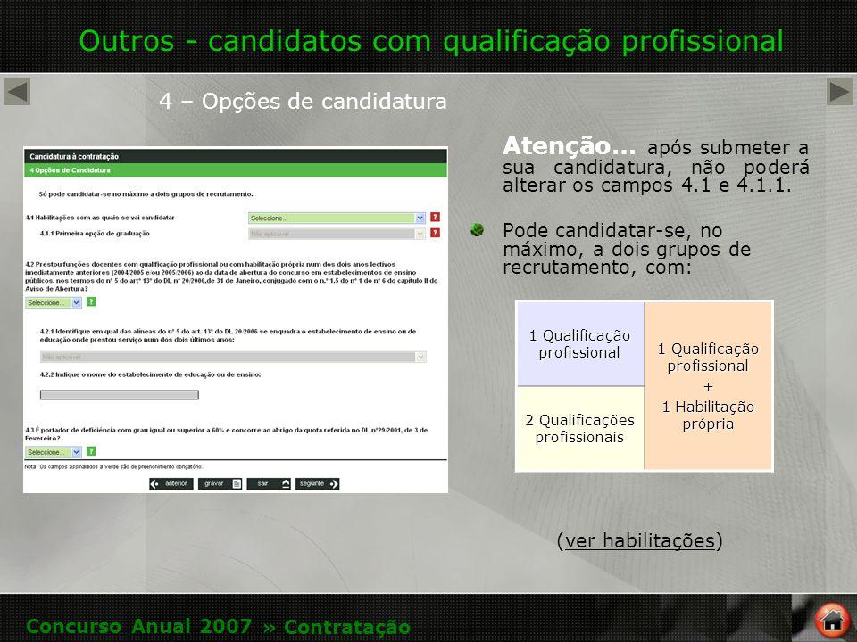 Outros - candidatos com qualificação profissional 4 – Opções de candidatura Atenção… após submeter a sua candidatura, não poderá alterar os campos 4.1 e 4.1.1.