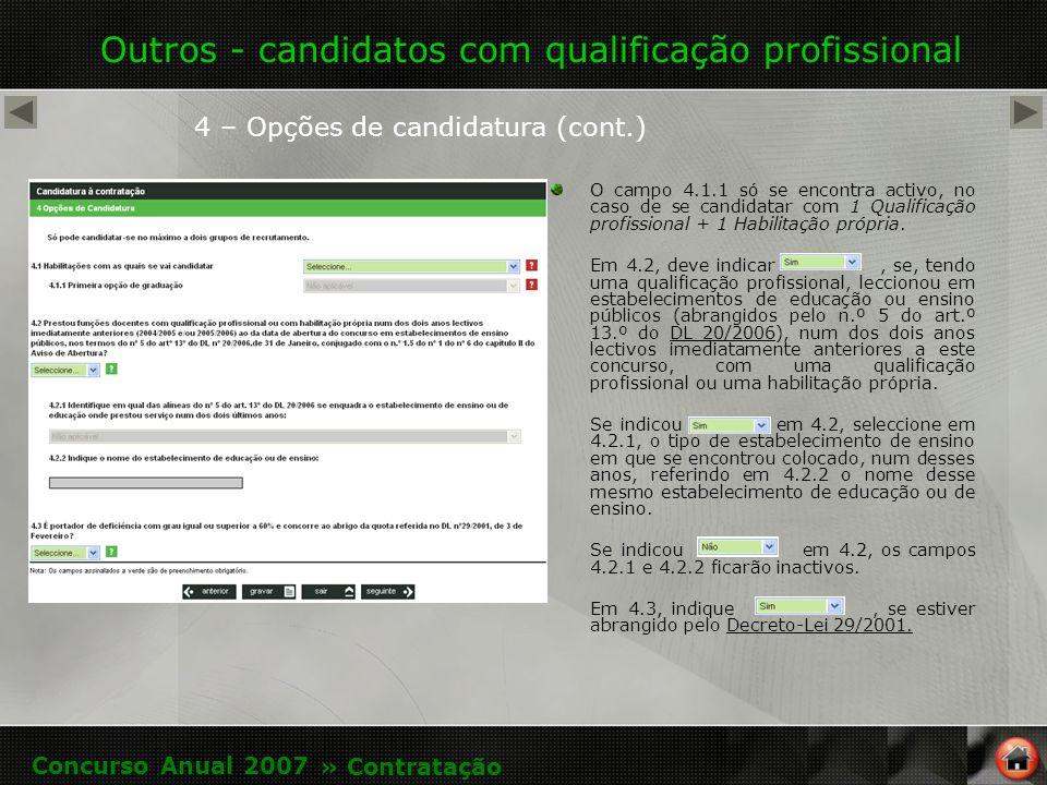 Outros - candidatos com qualificação profissional 4 – Opções de candidatura (cont.) O campo 4.1.1 só se encontra activo, no caso de se candidatar com 1 Qualificação profissional + 1 Habilitação própria.