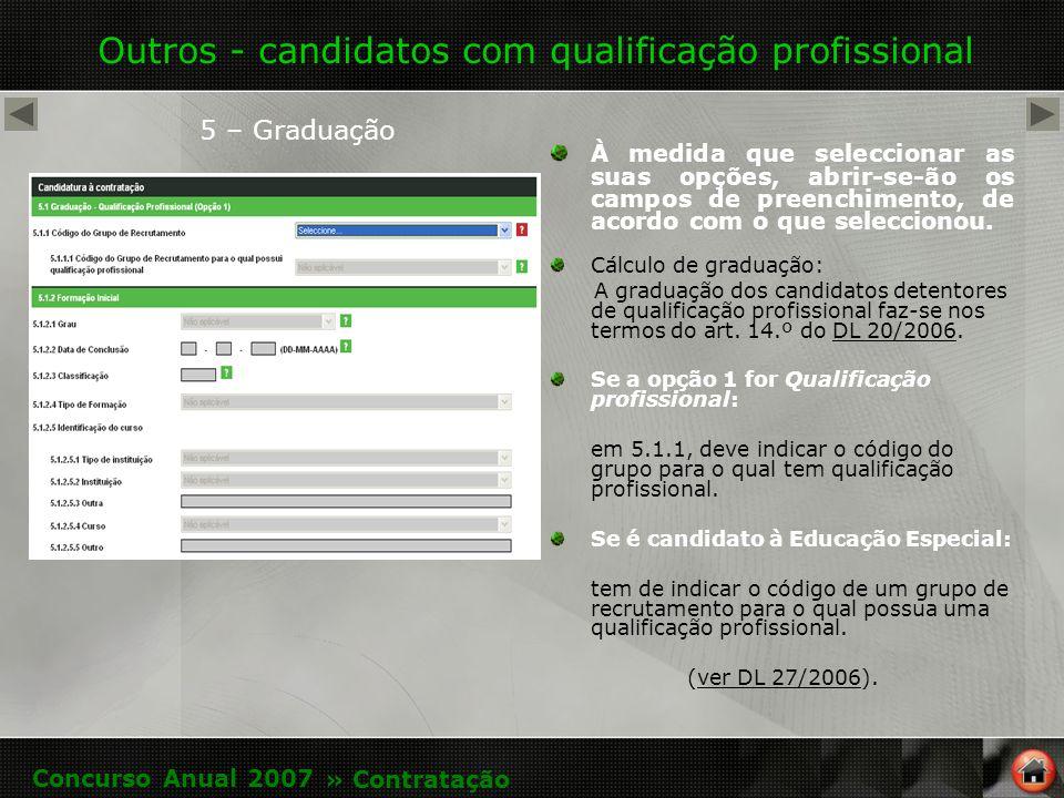 Outros - candidatos com qualificação profissional 5 – Graduação À medida que seleccionar as suas opções, abrir-se-ão os campos de preenchimento, de acordo com o que seleccionou.