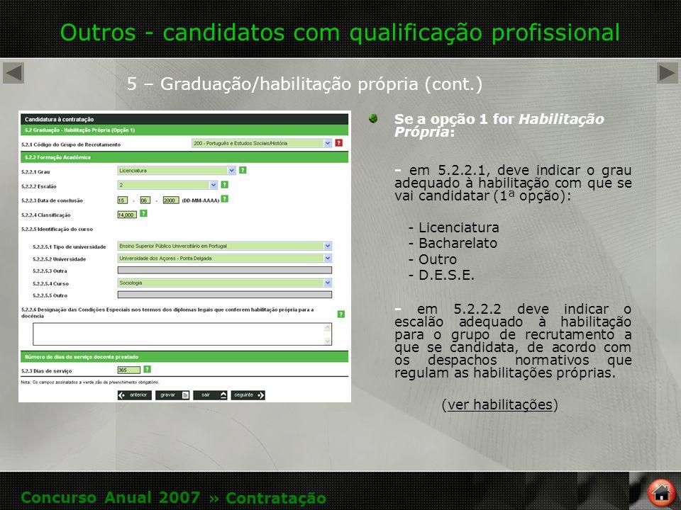 Outros - candidatos com qualificação profissional Se a opção 1 for Habilitação Própria: - em 5.2.2.1, deve indicar o grau adequado à habilitação com que se vai candidatar (1ª opção): - Licenciatura - Bacharelato - Outro - D.E.S.E.