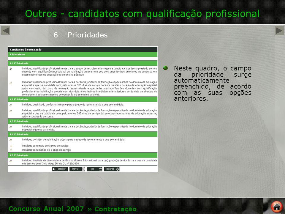 Outros - candidatos com qualificação profissional 6 – Prioridades Neste quadro, o campo da prioridade surge automaticamente preenchido, de acordo com as suas opções anteriores.