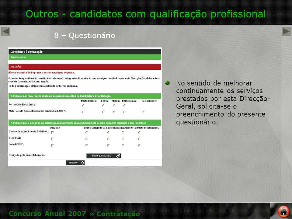 Outros - candidatos com qualificação profissional 8 – Questionário No sentido de melhorar continuamente os serviços prestados por esta Direcção- Geral, solicita-se o preenchimento do presente questionário.