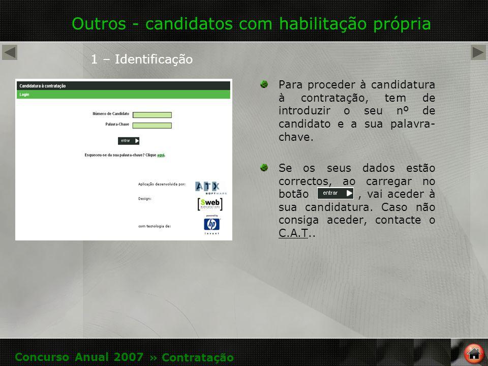Outros - candidatos com habilitação própria Para proceder à candidatura à contratação, tem de introduzir o seu nº de candidato e a sua palavra- chave.