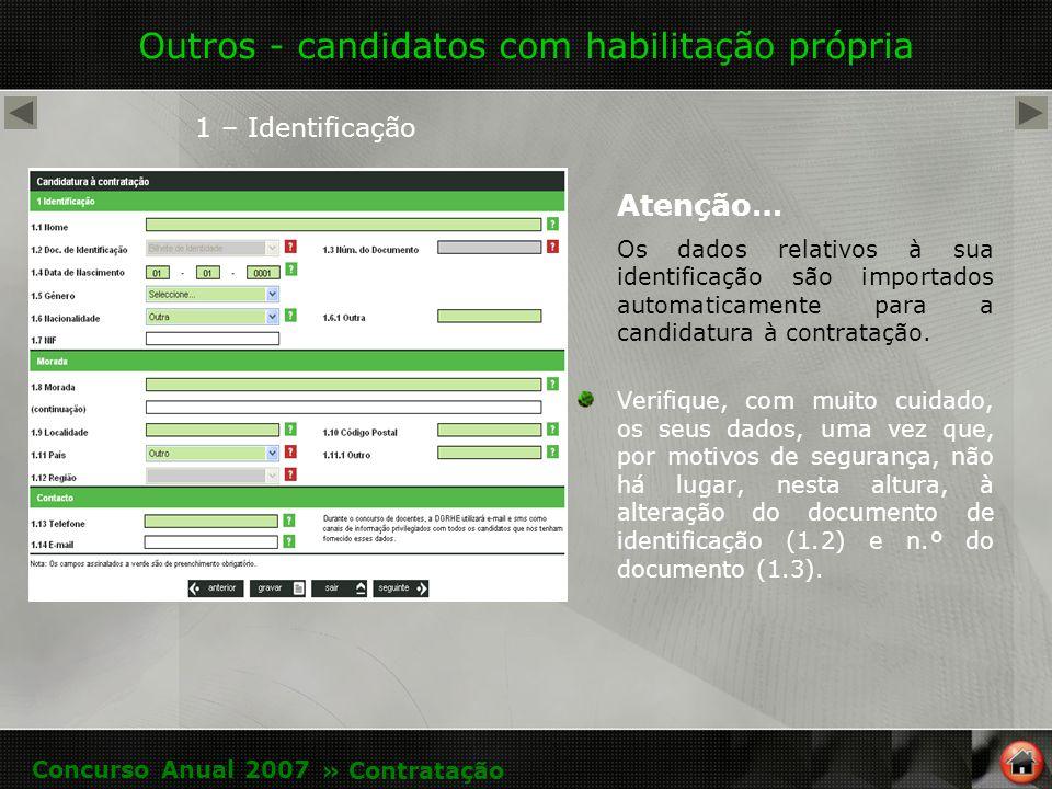 Outros - candidatos com habilitação própria 1 – Identificação Atenção… Os dados relativos à sua identificação são importados automaticamente para a candidatura à contratação.