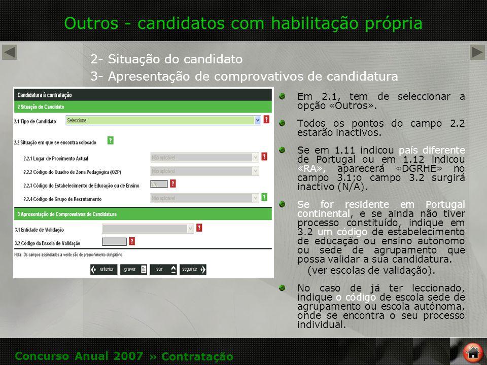 Outros - candidatos com habilitação própria 2- Situação do candidato 3- Apresentação de comprovativos de candidatura Em 2.1, tem de seleccionar a opção «Outros».