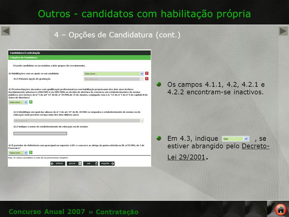 Outros - candidatos com habilitação própria 4 – Opções de Candidatura (cont.) Os campos 4.1.1, 4.2, 4.2.1 e 4.2.2 encontram-se inactivos.