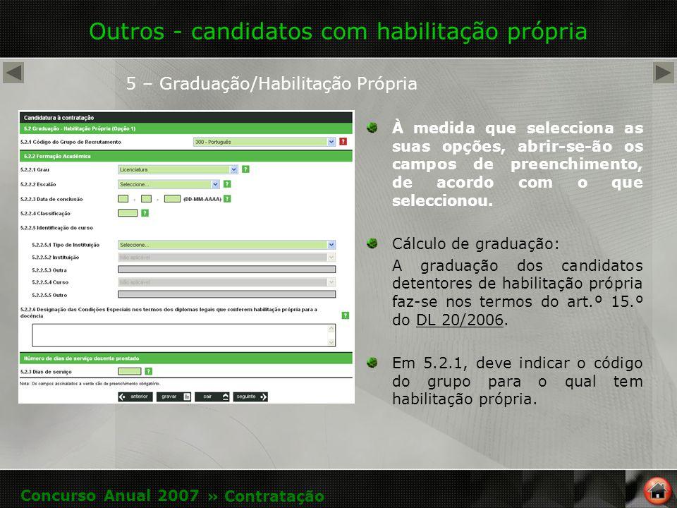 Outros - candidatos com habilitação própria 5 – Graduação/Habilitação Própria À medida que selecciona as suas opções, abrir-se-ão os campos de preenchimento, de acordo com o que seleccionou.