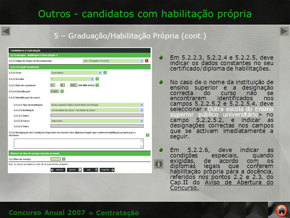 Outros - candidatos com habilitação própria Em 5.2.2.3, 5.2.2.4 e 5.2.2.5, deve indicar os dados constantes no seu certificado/diploma de habilitações.