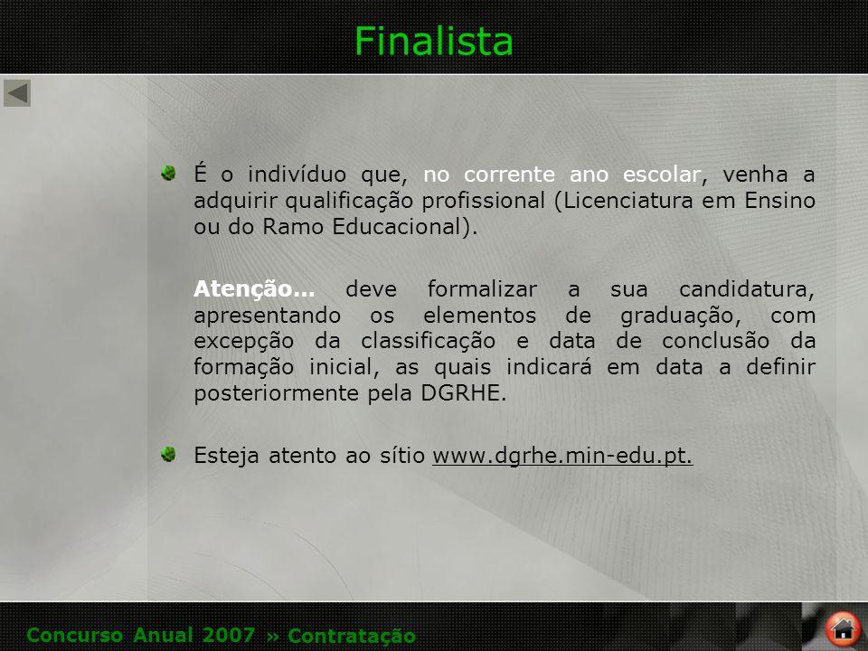 Finalista É o indivíduo que, no corrente ano escolar, venha a adquirir qualificação profissional (Licenciatura em Ensino ou do Ramo Educacional).