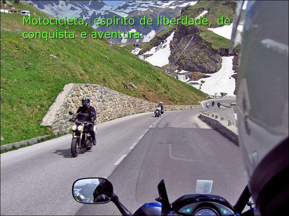 Motocicleta, espírito de liberdade, de conquista e aventura.