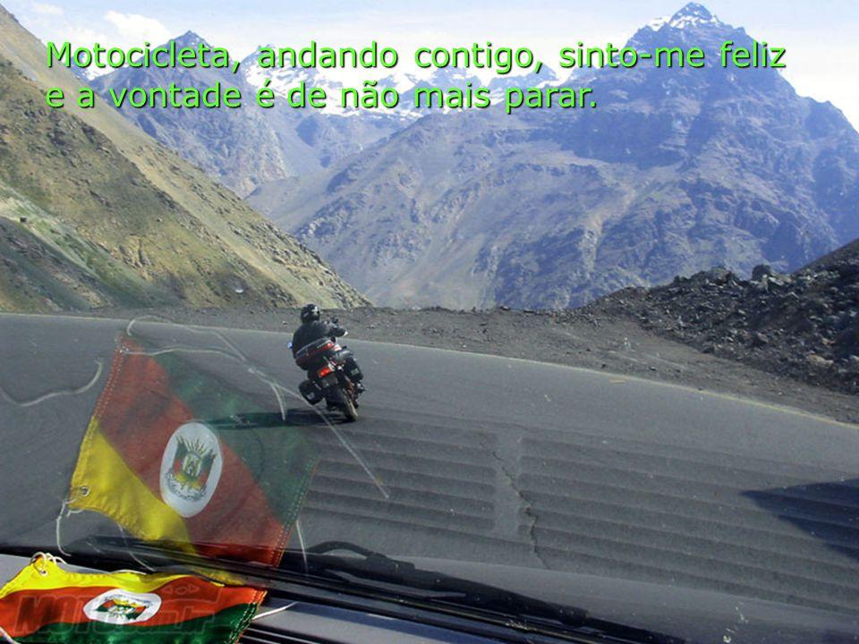 Motocicleta, andando contigo, sinto-me feliz e a vontade é de não mais parar.
