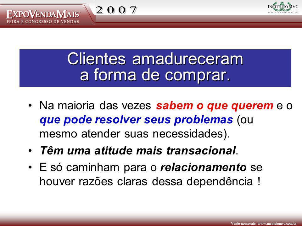 Visite nosso site: www.institutomvc.com.br Na maioria das vezes sabem o que querem e o que pode resolver seus problemas (ou mesmo atender suas necessi
