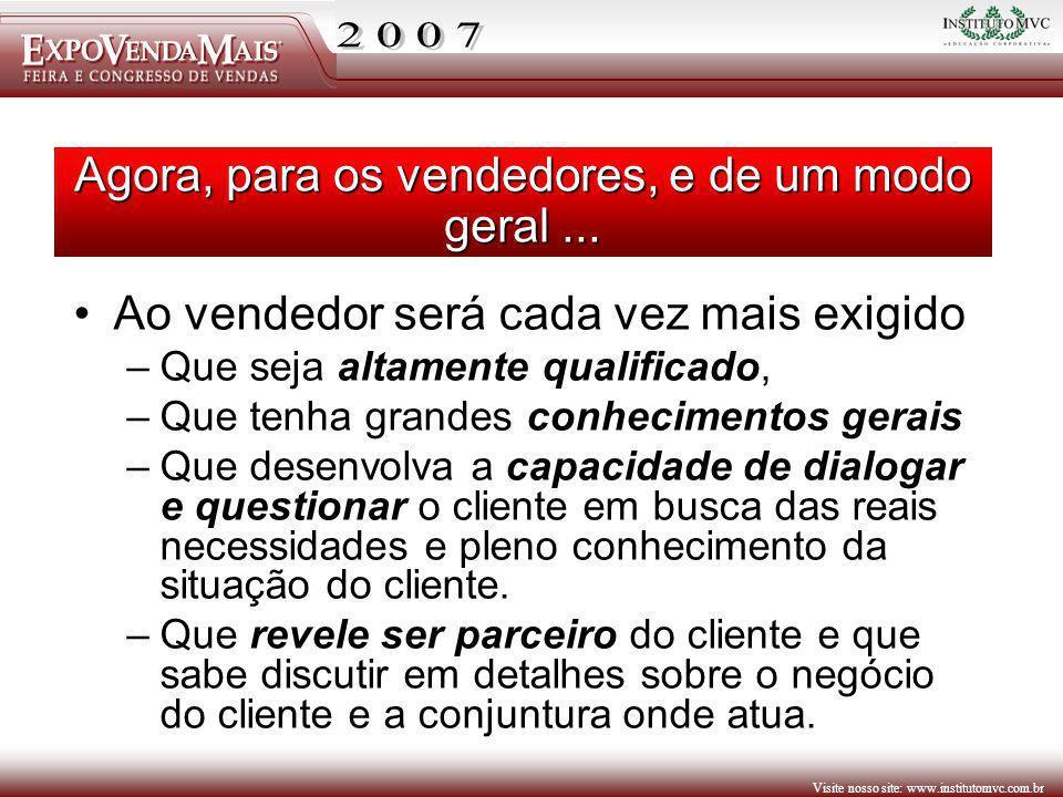Visite nosso site: www.institutomvc.com.br Agora, para os vendedores, e de um modo geral... Ao vendedor será cada vez mais exigido –Que seja altamente
