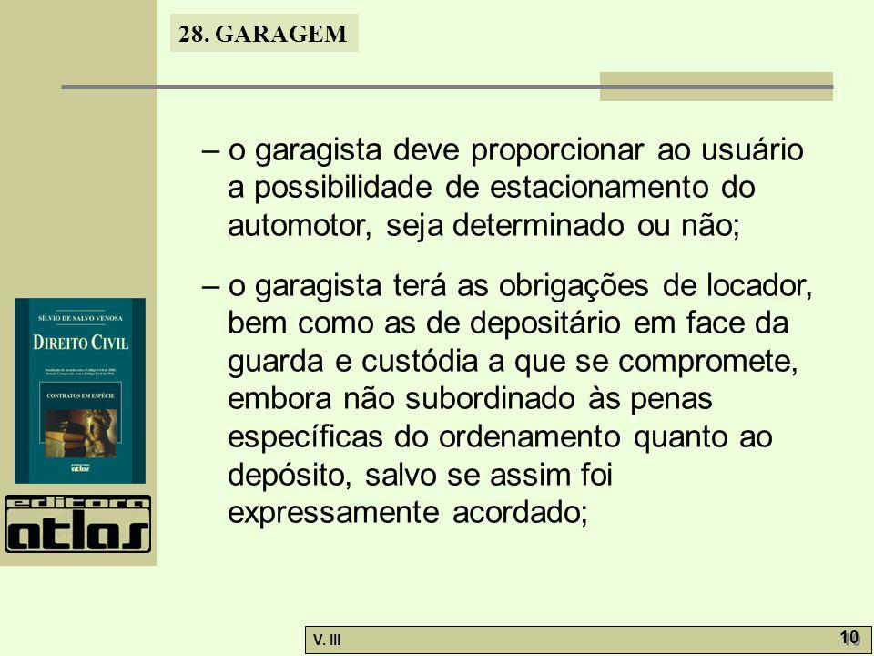 28. GARAGEM V. III 10 – o garagista deve proporcionar ao usuário a possibilidade de estacionamento do automotor, seja determinado ou não; – o garagist
