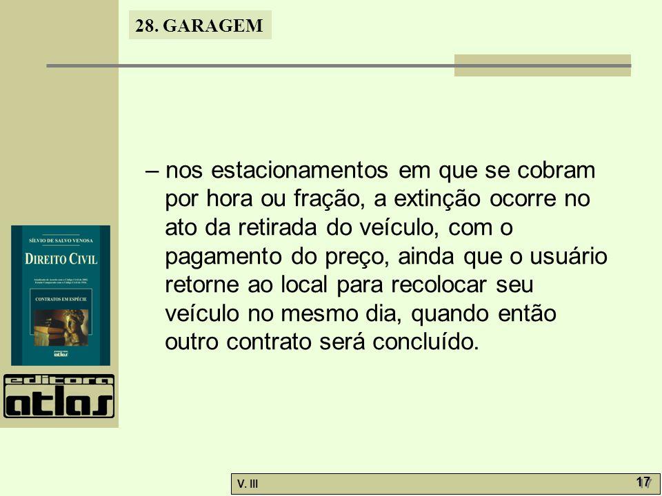 28. GARAGEM V. III 17 – nos estacionamentos em que se cobram por hora ou fração, a extinção ocorre no ato da retirada do veículo, com o pagamento do p