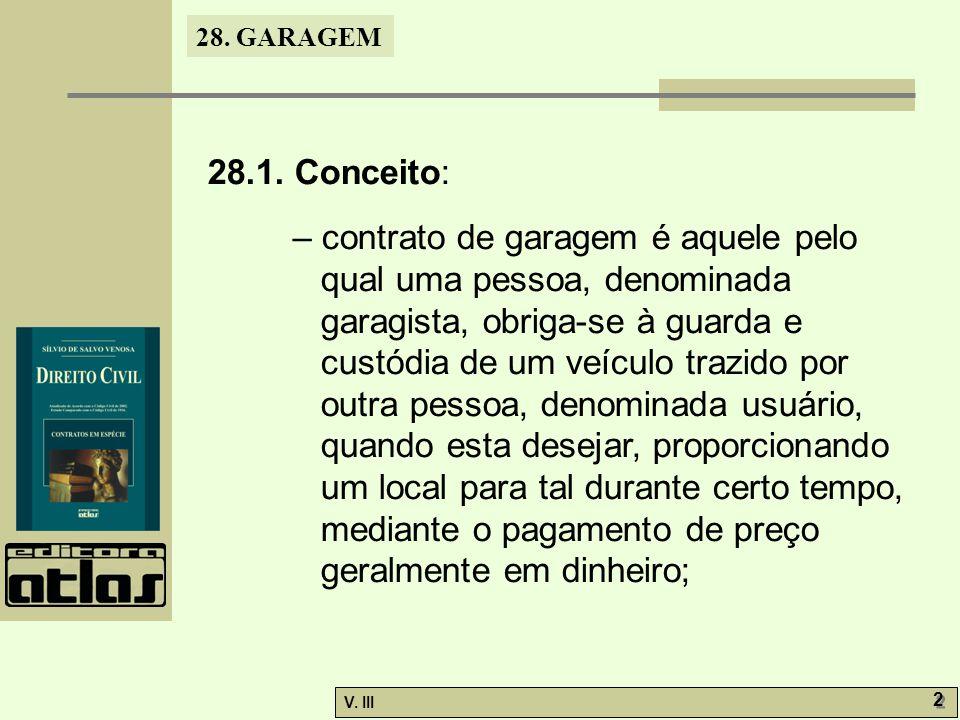 28. GARAGEM V. III 2 2 28.1. Conceito: – contrato de garagem é aquele pelo qual uma pessoa, denominada garagista, obriga-se à guarda e custódia de um