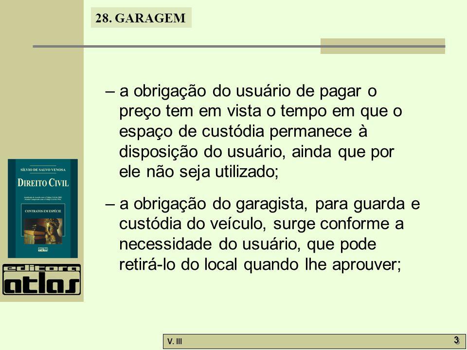 28. GARAGEM V. III 3 3 – a obrigação do usuário de pagar o preço tem em vista o tempo em que o espaço de custódia permanece à disposição do usuário, a
