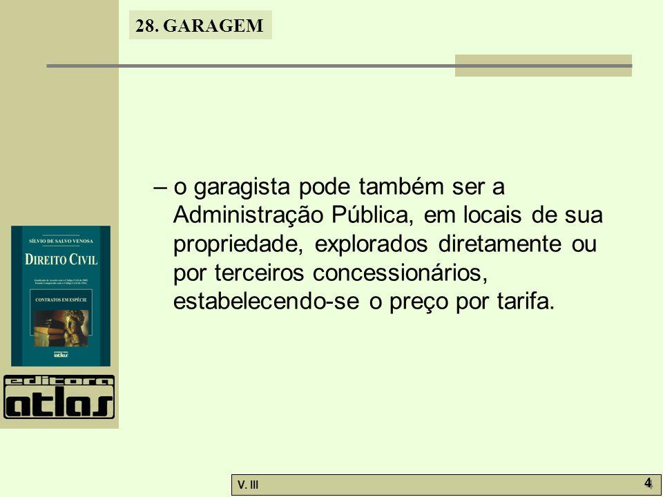 28. GARAGEM V. III 4 4 – o garagista pode também ser a Administração Pública, em locais de sua propriedade, explorados diretamente ou por terceiros co