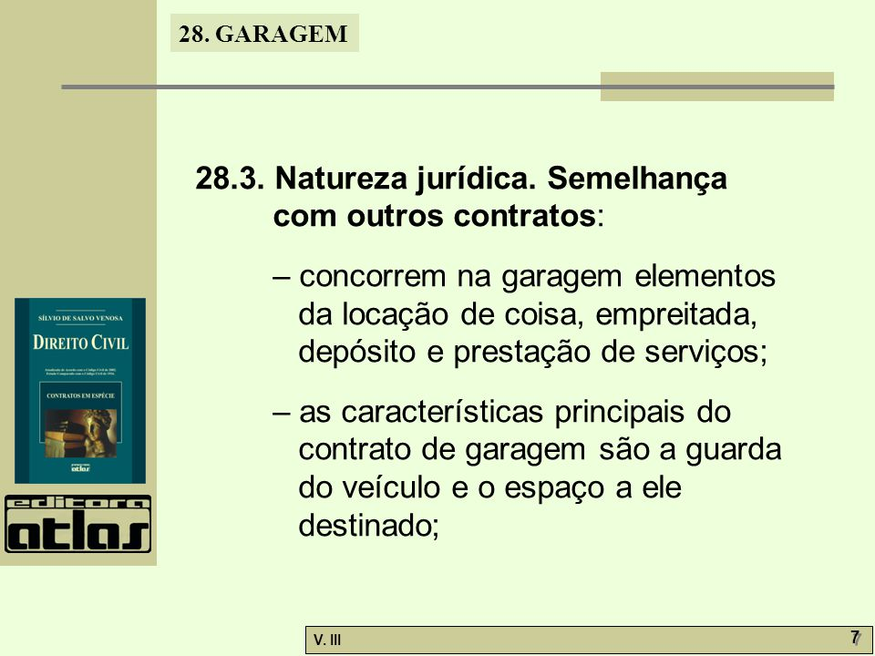 28. GARAGEM V. III 7 7 28.3. Natureza jurídica. Semelhança com outros contratos: – concorrem na garagem elementos da locação de coisa, empreitada, dep