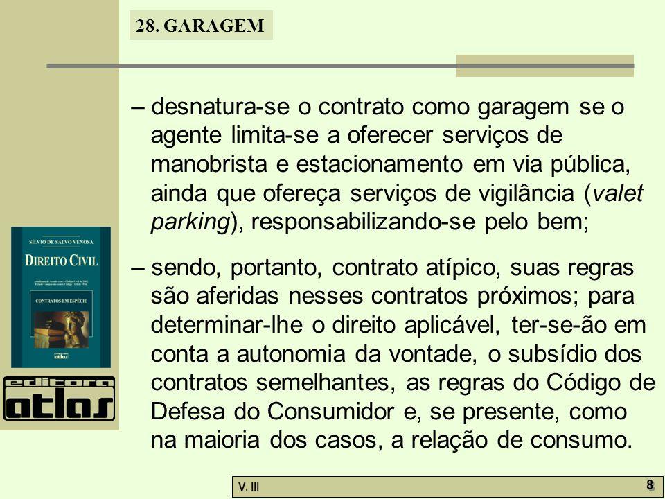 28. GARAGEM V. III 8 8 – desnatura-se o contrato como garagem se o agente limita-se a oferecer serviços de manobrista e estacionamento em via pública,
