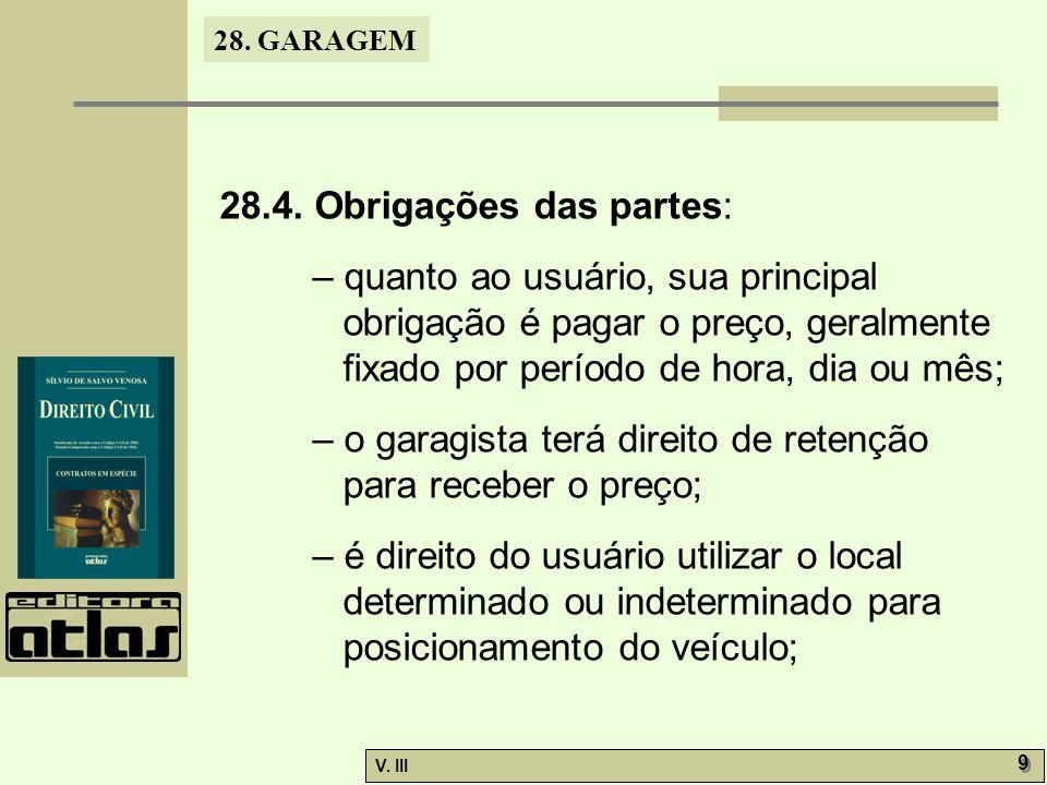 28. GARAGEM V. III 9 9 28.4. Obrigações das partes: – quanto ao usuário, sua principal obrigação é pagar o preço, geralmente fixado por período de hor