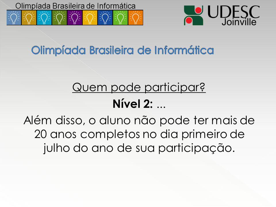 Quem pode participar? Nível 2:... Além disso, o aluno não pode ter mais de 20 anos completos no dia primeiro de julho do ano de sua participação. Olim