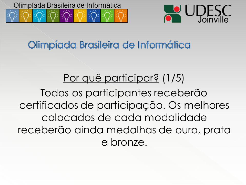 Por quê participar? (1/5) Todos os participantes receberão certificados de participação. Os melhores colocados de cada modalidade receberão ainda meda