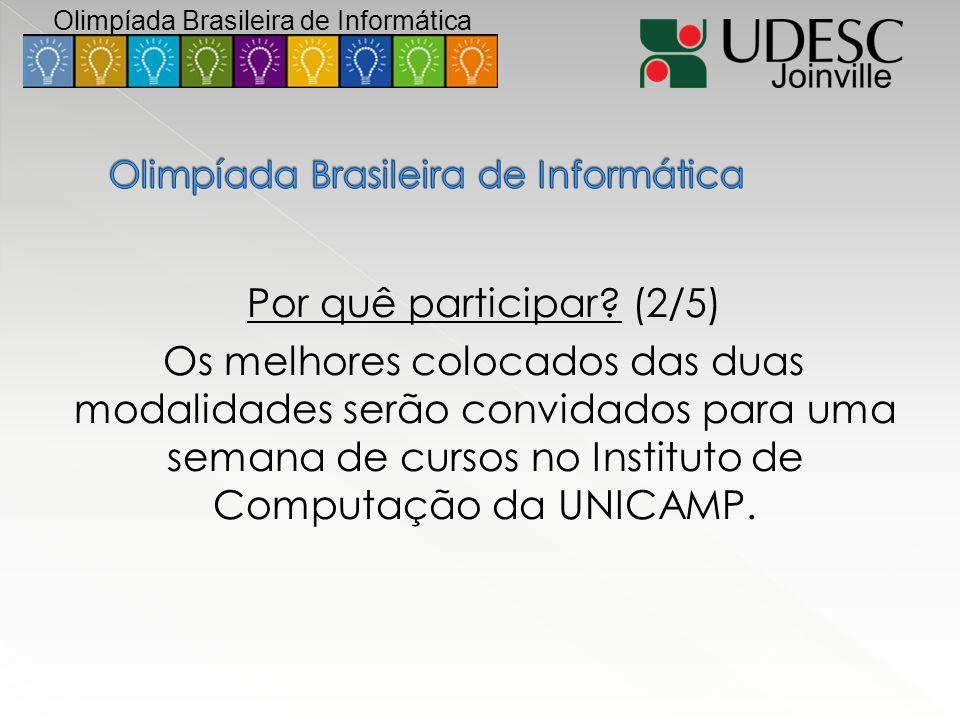 Por quê participar? (2/5) Os melhores colocados das duas modalidades serão convidados para uma semana de cursos no Instituto de Computação da UNICAMP.
