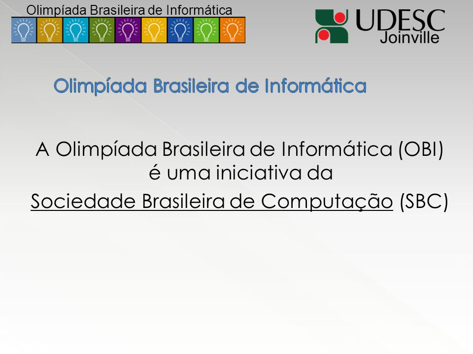 A Olimpíada Brasileira de Informática (OBI) é uma iniciativa da Sociedade Brasileira de Computação (SBC) Olimpíada Brasileira de Informática