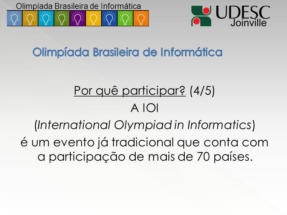 Por quê participar? (4/5) A IOI (International Olympiad in Informatics) é um evento já tradicional que conta com a participação de mais de 70 países.