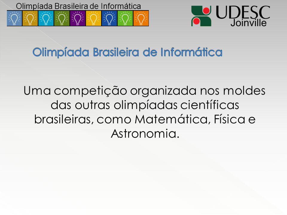 Uma competição organizada nos moldes das outras olimpíadas científicas brasileiras, como Matemática, Física e Astronomia. Olimpíada Brasileira de Info