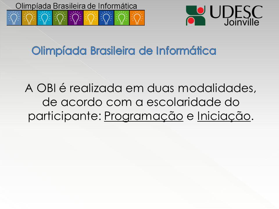 A OBI é realizada em duas modalidades, de acordo com a escolaridade do participante: Programação e Iniciação. Olimpíada Brasileira de Informática