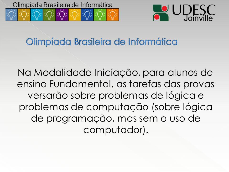 Na Modalidade Iniciação, para alunos de ensino Fundamental, as tarefas das provas versarão sobre problemas de lógica e problemas de computação (sobre