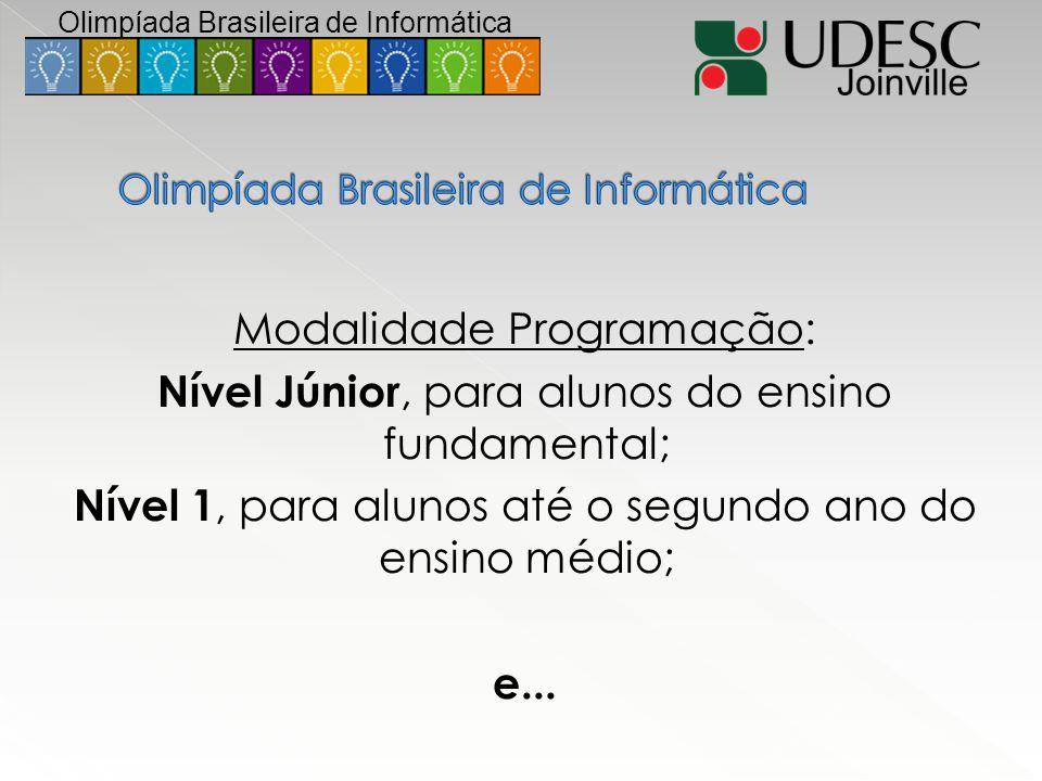 Modalidade Programação: Nível Júnior, para alunos do ensino fundamental; Nível 1, para alunos até o segundo ano do ensino médio; e... Olimpíada Brasil